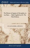 The History of Appian of Alexandria, in Two Parts. ... Made English by J.D. the Third Edition