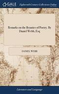 Remarks on the Beauties of Poetry. by Daniel Webb, Esq