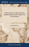 A Scheme for the Coalition of Parties, Humbly Submitted to the Publick. the Second Edition