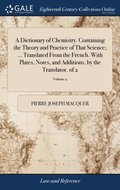 A Dictionary Of Chemistry. Containing Th