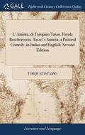 L'Aminta, Di Torquato Tasso, Favola Boschereccia. Tasso's Aminta, a Pastoral Comedy, in Italian and English. Second Edition