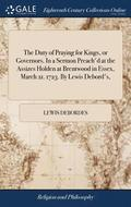 The Duty of Praying for Kings, or Governors. in a Sermon Preach'd at the Assizes Holden at Brentwood in Essex, March 21. 1723. by Lewis Debord's,