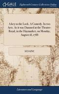 A Key to the Lock. a Comedy. in Two Acts. as It Was Damned at the Theatre-Royal, in the Haymarket, on Monday, August 18, 1788