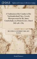 A Vindication of the Conduct of the Northumberland Class, Grossly Misrepresented by Mr. James Cruickshank, in a Printed Letter, Dated July 14th. 1769