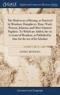 The Modern Art of Boxing, as Practised by Mendoza, Humphreys, Ryan, Ward, Watson, Johnson, and Other Eminent Pugilists. to Which Are Added, the Six Lessons of Mendoza, as Published by Him, for the