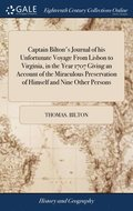 Captain Bilton's Journal Of His Unfortunate Voyage From Lisbon To Virginia, In The Year 1707 Giving An Account Of The Miraculous Preservation Of Himself And Nine Other Persons