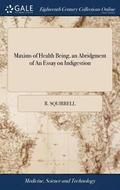 Maxims of Health Being, an Abridgment of an Essay on Indigestion