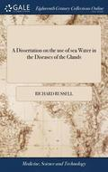 A Dissertation on the Use of Sea Water in the Diseases of the Glands