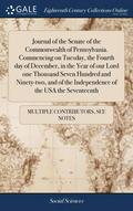 Journal Of The Senate Of The Commonwealth Of Pennsylvania. Commencing On Tuesday, The Fourth Day Of December, In The Year Of Our Lord One Thousand Seven Hundred And Ninety-Two, And Of The Independence