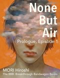 None But Air: Prologue, Episode 1