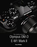 Complete Guide to the Olympus O-md E-m1 Mark Ii