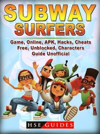 Subway Surfers Game Online Apk Hacks Cheats Free Unblocked Characters Guide Unofficial Av Hse Guides E Bok