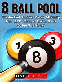 8 Ball Pool, Unblocked, Hacks, Rules, Miniclip, App, APK, Cheats, Mods,  Game Guide Unofficial av Hse Guides (E-bok)