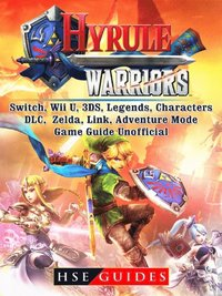 Hyrule Warriors Switch Wii U 3ds Legends Characters Dlc Zelda Link Adventure Mode Game Guide Unofficial Hse Guides Ebok 9781387683857 Bokus