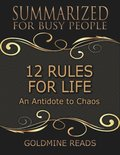 12 Rules for Life - Summarized for Busy People: An Antidote to Chaos