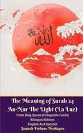 The Meaning of Surah 24 An-Nur The Light (La Luz) From Holy Quran (El Sagrado Coran) Bilingual Edition English Spanish