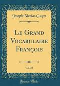 Le Grand Vocabulaire Francois, Vol. 24 (Classic Reprint)