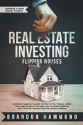 Real Estate Investing - Flipping Houses: Complete beginner's guide on how to Find, Finance, Rehab and Resell Homes in the Right Way for Profit. Build