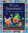 We Love Underpants! Three Pants-tastic Books in One!