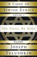 Code of Jewish Ethics: v. 1 You Shall be Holy