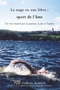 Marathon Swimming The Sport of the Soul (French Language Edition)