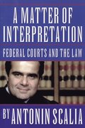Matter of Interpretation: Federal Courts and the Law