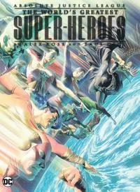 Absolute Justice League The World's Greatest Superheroes By Alex Ross &; Paul Dini (New Edition)