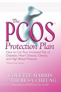 The Pcos* Protection Plan: How to Cut Your Increased Risk of Diabetes, Heart Disease, Obesity, and High Blood Pressure