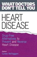 Heart Disease: Drug-Free Alternatives to Prevent and Reverse Heart Disease (What Doctors Don't Tell You)
