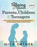 The Tapping Solution for Parents, Children &; Teenagers