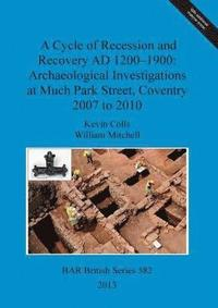 A Cycle of Recession and Recovery AD 1200-1900: Archaeological Investigations at Much Park Street Coventry 2007 to 2010