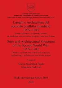 Luoghi e Architetture del secondo conflitto mondiale: 1939-1945 / Sites and Architectural Structures of the Second World War: 1939-1945