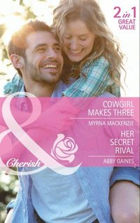 Cowgirl Makes Three / Her Secret Rival: Cowgirl Makes Three / Her Secret Rival (Mills & Boon Cherish)