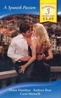 Spanish Passion: A Spanish Marriage / A Spanish Engagement / Spanish Doctor, Pregnant Nurse (Mills & Boon By Request)