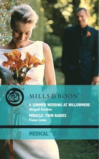 Summer Wedding At Willowmere: A Summer Wedding at Willowmere / Miracle: Twin Babies (Mills & Boon Medical) (The Willowmere Village Stories, Book 3)