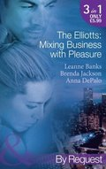 Elliotts: Mixing Business with Pleasure: Billionaire's Proposition / Taking Care of Business / Cause for Scandal (Mills & Boon By Request)