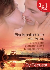 Blackmailed Into His Arms Blackmailed Into Bed The Billionaires Blackmail Bargain Blackmailed For Her Baby Mills Boon By Request Av Heidi