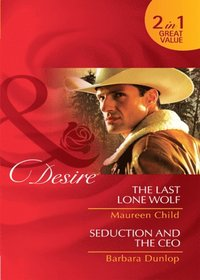 Last Lone Wolf / Seduction and the CEO: The Last Lone Wolf / Seduction and the CEO (Mills & Boon Desire)