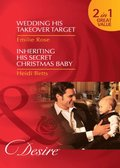 Wedding His Takeover Target / Inheriting His Secret Christmas Baby: Wedding His Takeover Target (Dynasties: The Jarrods, Book 5) / Inheriting His Secret Christmas Baby (Dynasties: The Jarrods, Book