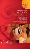 Taming the VIP Playboy / Promoted To Wife?: Taming the VIP Playboy (Miami Nights, Book 1) / Promoted to Wife? (Mills & Boon Desire)