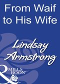 From Waif To His Wife (Mills & Boon Modern)