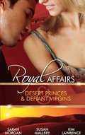 Royal Affairs: Desert Princes & Defiant Virgins: The Sheikh's Virgin Princess / The Sheikh and the Virgin Secretary / Desert Prince, Defiant Virgin