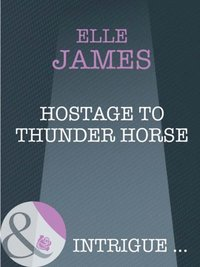Hostage to Thunder Horse (Mills & Boon Intrigue)