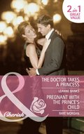 Doctor Takes a Princess / Pregnant with the Prince's Child: The Doctor Takes a Princess / Pregnant with the Prince's Child (Mills & Boon Cherish)