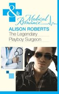 Legendary Playboy Surgeon (Mills & Boon Medical) (Heartbreakers of St Patrick's Hospital, Book 1)