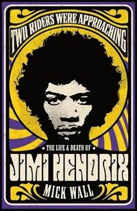 Two Riders Were Approaching: The Life &; Death of Jimi Hendrix