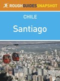 Santiago Rough Guides Snapshot Chile (includes the Caj n del Maipo, Monumento Nacional El Morado and the Parque Nacional La Campana)