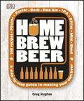 Home Brew Beer: A Step-by-Step Guide to Brewing Your Own Beer at Home
