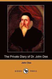 The Private Diary of Dr. John Dee (Dodo Press)