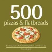 500 Pizzas & Flatbreads: The Only Pizza and Flatbread Compendium You'll Ever Need
